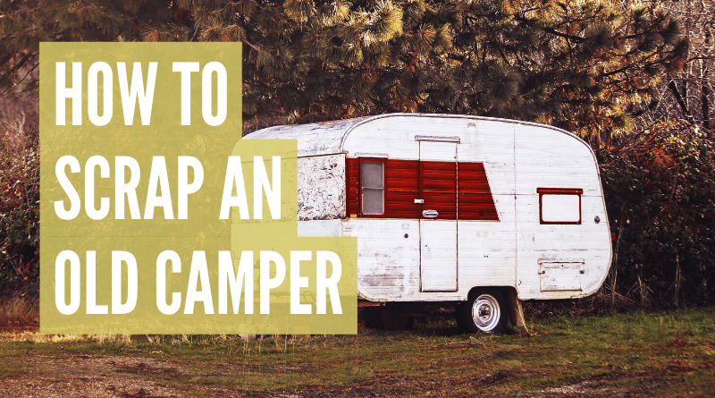 How to scrap a camper trailer