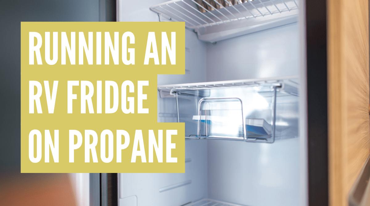 How to run an RV fridge on propane (step-by-step)
