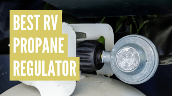Best RV Propane Regulator (Top 3 Picks in 2021)