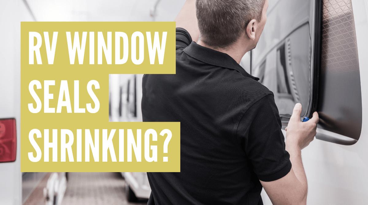 RV window seals shrinking